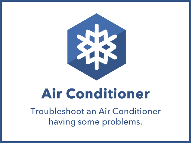 Air Conditioner: Troubleshoot an Air Conditioner having some problems. Check the list.