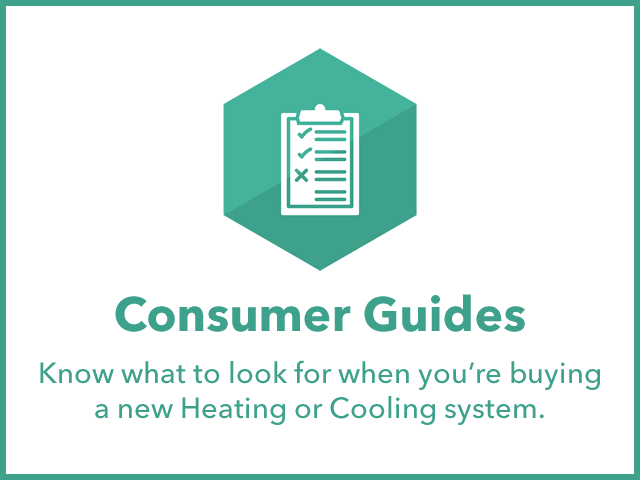 Consumer Guides: Learn what to look for when adding or replacing equipment. You can also learn more about the process of purchasing.