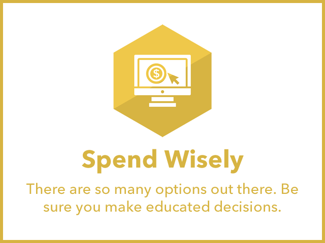 Spending Wisely: There are so many options out there. Be sure you make educated decisions.
