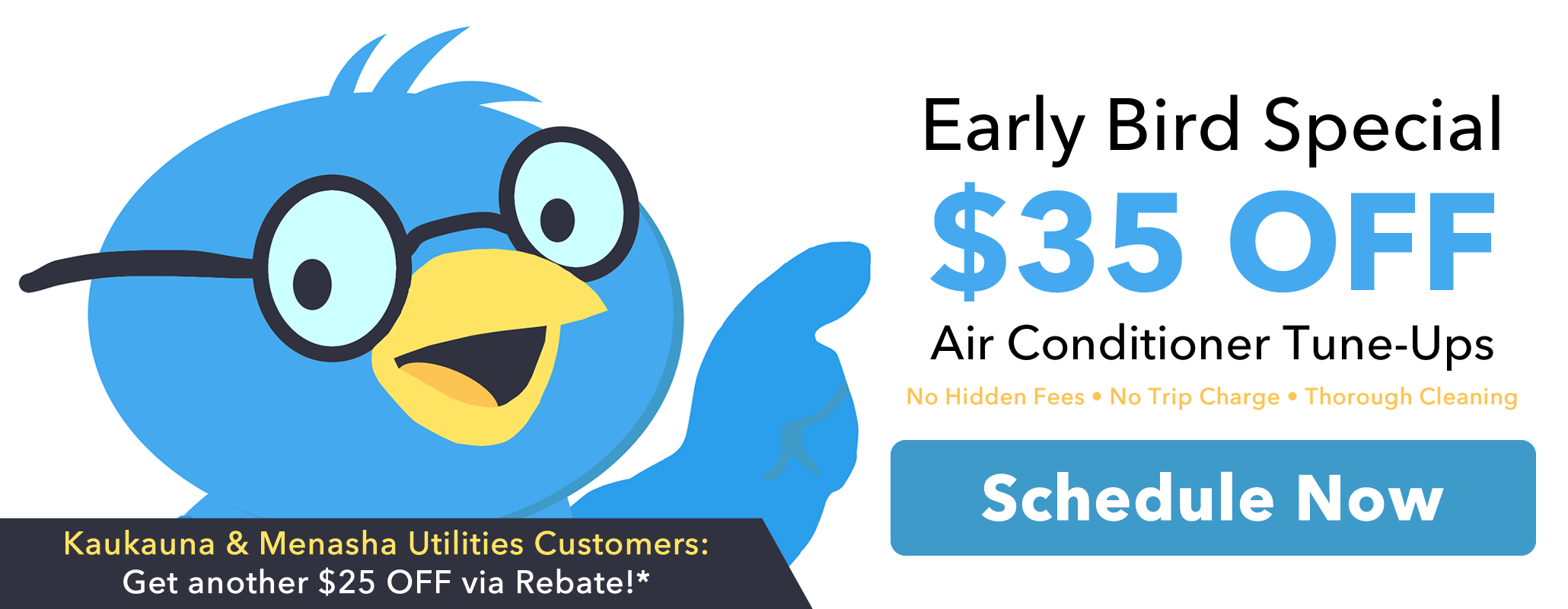 We fill up very quick once the warm weather arrives. Last year customers who waited for their A/C tune-up and called in June had to wait until August. Don't miss out, beat the rush! Book now and save $35. No hidden fees, no trip charges, and a Thorough Tune-up from the Good Guys.