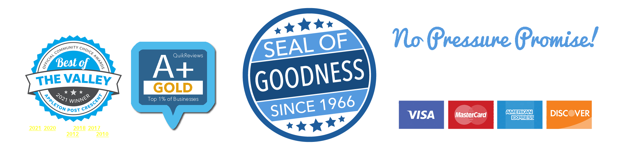 Award Winning Customer Service, Seal of Goodness Guarantee since 1966. No Pressure Promise! We do not utilize any high pressure tactics in our sales process, ever.