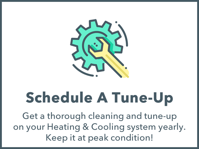 Schedule a Tune-Up, our comprehensive cleaning and tune-up service will keep your equipment in peak condition and efficiency. Tune-up Annually